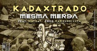 Kadaxtrado e Underground Lusófono - Mesma Merda Feat. MayDay (Prod. Makhundi Lupa)