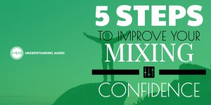 5 quick steps to improve your mixing confidence