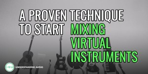 A proven technique to start mixing virtual instruments