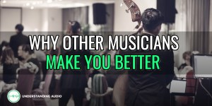Why other musicians make you better