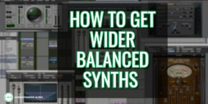 How to get wider, balanced synths