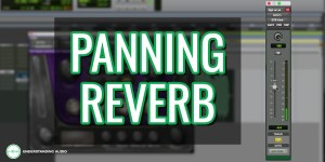 Start panning your reverbs NOW!