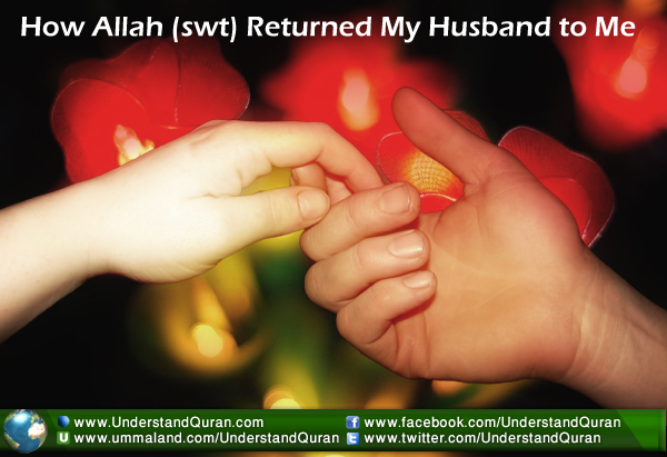 How Allah (swt) Returned My Husband to Me - Understand Al