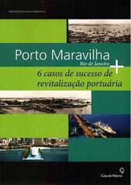 Verena Andreatta. Porto Maravilha. 6 casos de sucesso de revitalizaçao portuária. Portada. 2010.