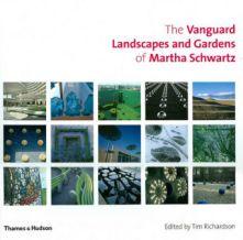 Martha Schwartz, The Vanguard Landscapes and Gardens of Martha Schwartz