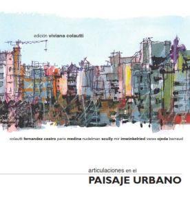 Viviana Colautti et al. Articulaciones en el paisaje urbano.