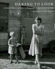 Anne Whiston Spirn, Daring to Look: Dorothea Lange's Photographs and Reports from the Field. 2008