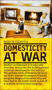 Beatriz Colomina, Domesticity at war