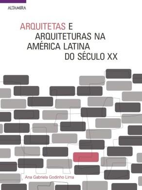 Ana Gabriela Godinho Lima, Arquitetas e Arquiteturas na América Latina do Século XX