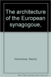 Rachel Bernstein Wischnitzer. New York, The architecture of the European synagoge.