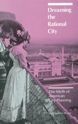 M. Christine Boyer. Portada del libro 'DREAMING THE RACIONAL CITY: The Myth of American City Planning'. The MIT Press. 1983.