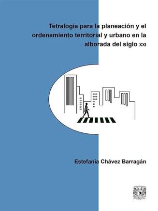Estefanía Chávez Barragán - Tetralogía para la planeación y el ordenamiento territorial y urbano, Editorial UNAM, 2016.