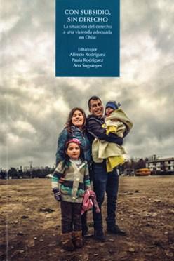 """Portada publicación: """"Con subsidio, sin derecho"""", editado por Alfredo Rodríguez, Paula Rodríguez, Ana Sugranyes"""