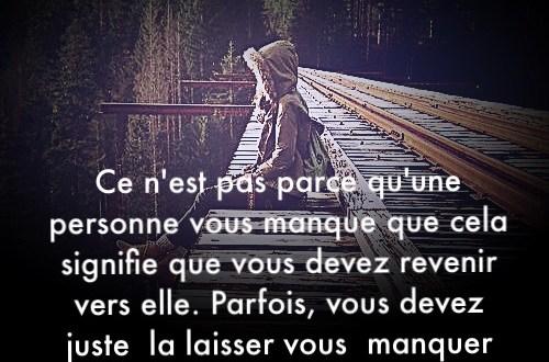 « Ce n'est pas parce qu'une personne vous manque que cela signifie que vous devez revenir vers elle. Parfois, vous devez juste la laisse vous manquer jusqu'à ce que vous vous réveiller un jour et réalisez que vous n'avez plus besoin d'elle dans votre vie. »