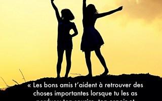 Les bons amis t'aident à retrouver des choses importantes lorsque tu les as perdues; ton sourire, ton espoir et ton courage. Doe Zantama