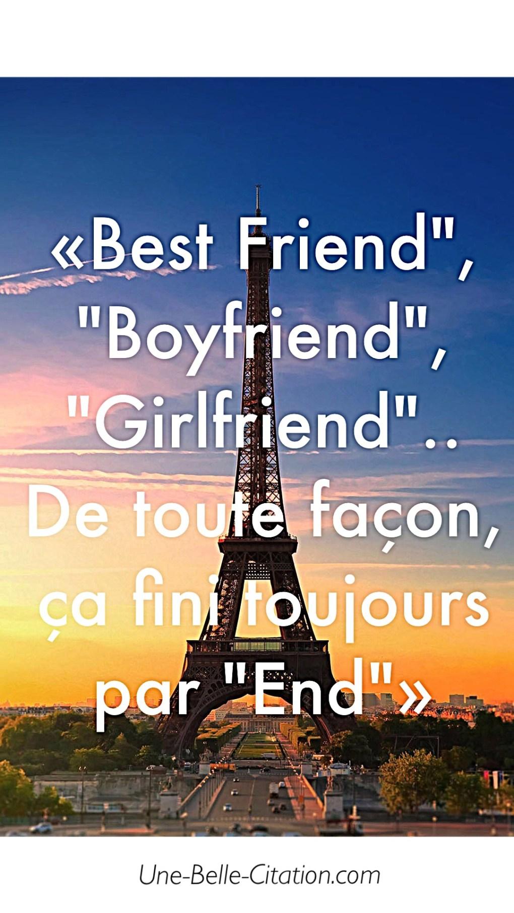"""Best friends"""", """"Boyfriend"""", """"Girlfriend"""", .. De toute façon, ça fini toujours par end."""