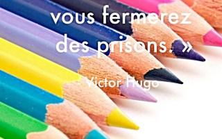 « Ouvrez des écoles, vous fermerez des prisons. »