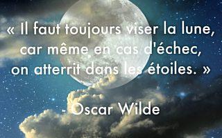 « Il faut toujours viser la lune, car même en cas d'échec, on atterrit dans les étoiles. »