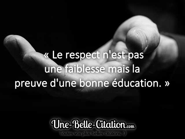 Le Respect N Est Pas Une Faiblesse Mais La Preuve D Une Bonne Education Citations Et Proverbes Retrouver De Nombreuses Citations Proverbes