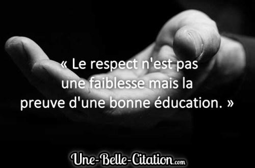 « Le respect n'est pas une faiblesse mais la preuve d'une bonne éducation. »