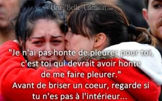 « Je n'ai pas honte de pleurer pour toi, c'est toi qui devrait avoir honte de me faire pleurer. » Avant de briser un cœur, regarde si tu n'es pas à l'intérieur…