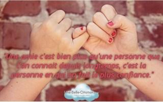 « Une amie c'est bien plus qu'une personne que l'on connait depuis longtemps, c'est la personne en qui on fait le plus confiance. »