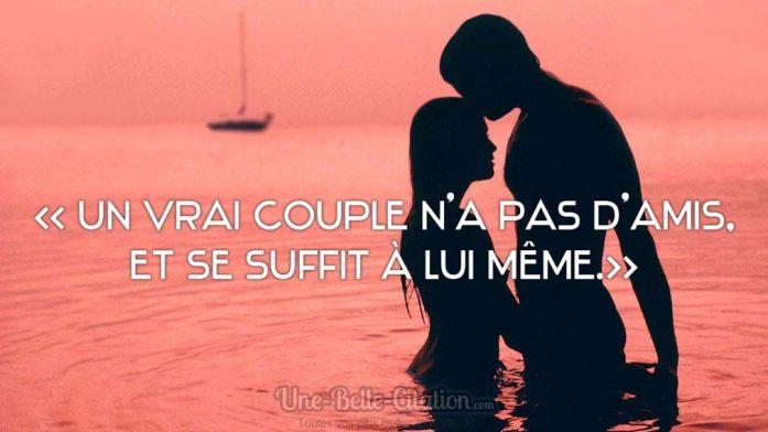 « Un vrai couple n'a pas d'amis, il se suffit à lui même.»