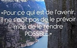 « Pour ce qui est de l'avenir, il ne s'agit pas de le prévoir mais de le rendre possible. »
