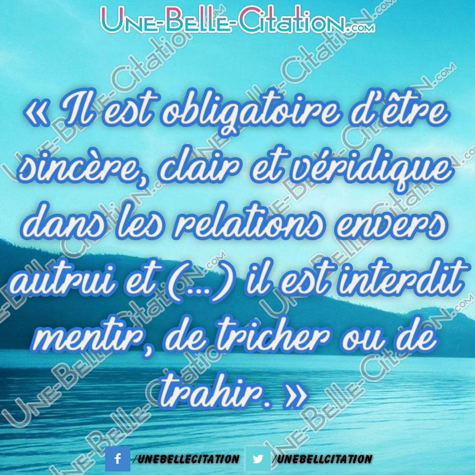 « Il est obligatoire d'être sincère, clair et véridique dans les relations envers autrui et (...) il est interdit de mentir, de tricher ou de trahir. »