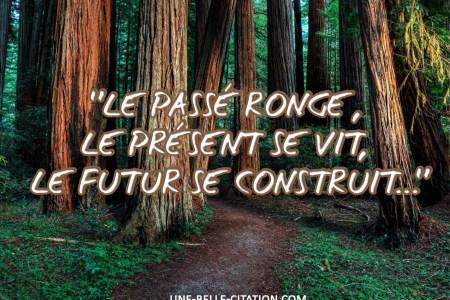 « Le passé ronge, le présent se vit, le futur se construit... »