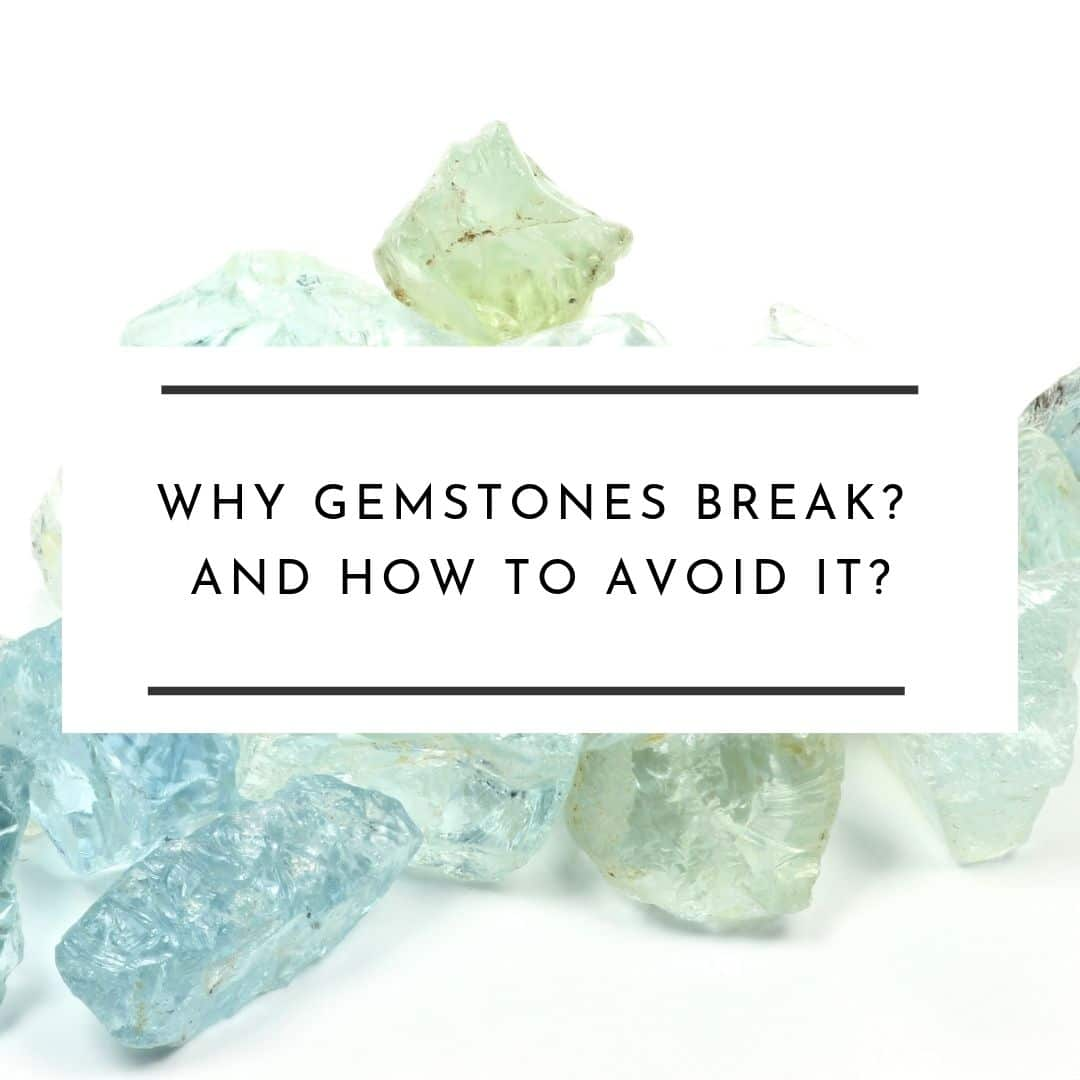 Why-gemstone-break-and-how-to-avoid-it-featured-image
