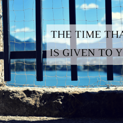 The Time That is Given to You