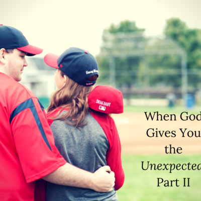 When God Gives You the Unexpected, Part II