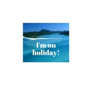 I'm on holiday!