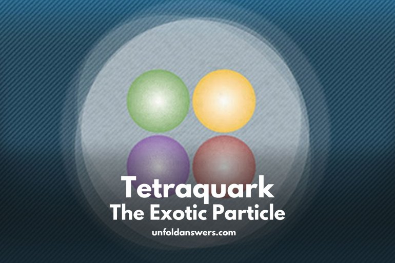 Tetraquark - The Exotic Particle