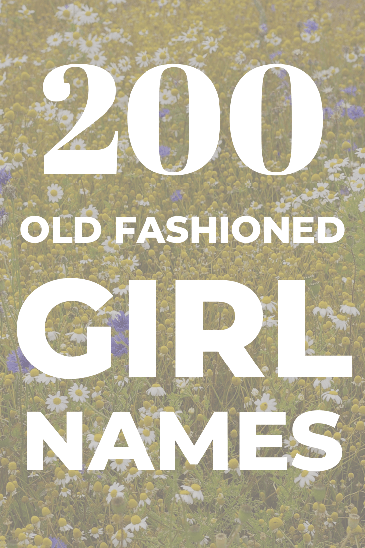 200 Old Fashioned Girl Names for your Baby , Unfrazzled Mama