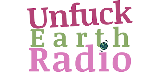 Unfuck Earth Radio
