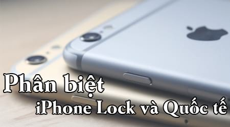 phan biet iphone lock voi iphone quoc te