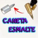 TUTORIAL: Como Fazer Caneta Esmalte