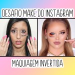 DESAFIO MAKE DO INSTAGRAM – MAQUIAGEM INVERTIDA