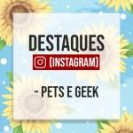 CAPAS PARA DESTAQUE DO INSTAGRAM – PETS E GEEK