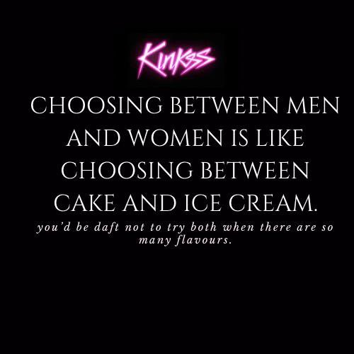 Kinkzz website social media post, Choosing between men and women is like choosing between cake and ice cream.  Funny enough, an analogy I'd also spontaneously come up with myself.