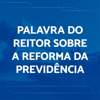 Palavras do Reitor do UNIFATEA sobre a Reforma da Previdência.