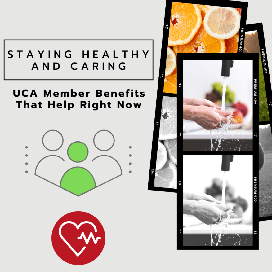 Staying Healthy and Caring- UCA Member BenefitsThat Help Right Now