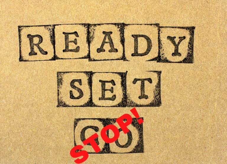 Ready… Set… Stop?