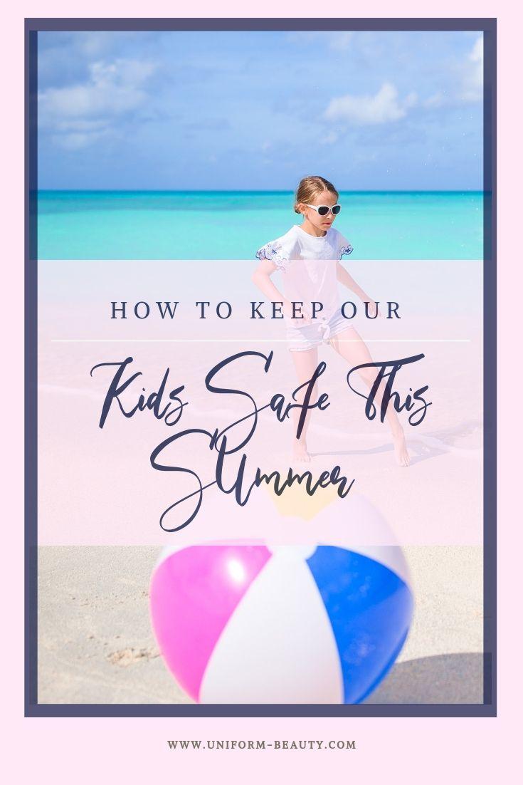 keeping kids safe summer, summer time, summer fun, parenting, kids, summer, summer fun, park, kids safety, pool, beaches