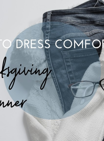How To Dress Comfortable For Thanksgiving Dinner