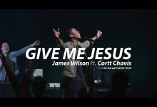 Give me Jesus by James Wilson and Cortt Chavis