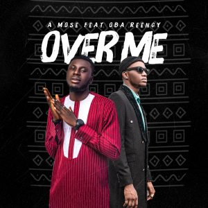 Over Me by A Mose and Oba Reengy