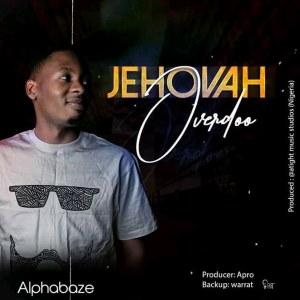 Jehovah Overdo by Alpha Baze